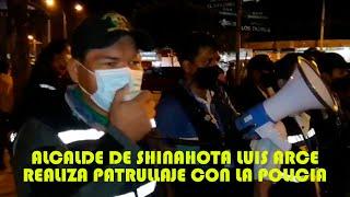 LUIS ARCE ALCALDE DE SHINAHOTA REALIZA PATRULL4JE PARA DAR CUMPLIMIENTO A DETERMINACIONES DEL COE..