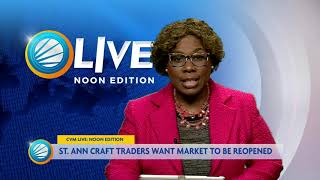 St. Ann Craft Traders Want Market To Be Reopened | News At Noon: July 13, 2020 | CVMTV