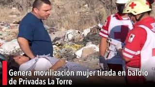 Genera movilización mujer tirada en baldío de Privadas La Torre