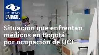 Dramática situación que enfrentan médicos en Bogotá por ocupación de UCI y largas jornadas