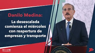 Danilo Medina: la desescalada comienza el miércoles con reapertura de empresas y transporte