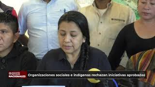 Organizaciones indígenas rechazan iniciativas aprobadas