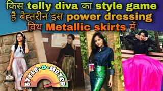 Style-O-Meter   Telly divas share there CRASH COURSE in POWER DRESSING with METALLIC SKIRTS - TELLYCHAKKAR