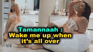 Tamannaah : Wake me up when it's all over - IANSINDIA