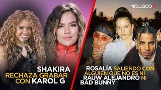 Shakira rechaza grabar con Karol G????/ Rosalía saliendo con alguien que no es ni Bad Bunny ni Rauw ????