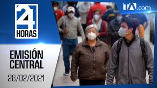 Noticias Ecuador: Noticiero 24 Horas 28/02/2021 (Emisión Dominical - Central)