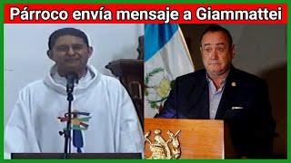 Fuerte mensaje del párroco de San Cristóbal, Jutiapa al Presidente Alejandro Giammatei