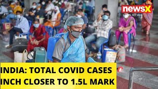 TOTAL COVID CASES INCH CLOSE TO 1.5L MARK IN INDIA |NewsX - NEWSXLIVE