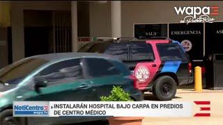 Instalarán hospital bajo carpa en los predios de Centro Médico