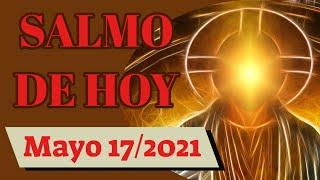 ????? Salmo del día de hoy, Mayo 17 de 2021 (Lectura del día)