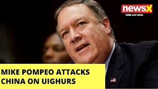 Mike Pompeo attacks China on atrocities against Uighurs |NewsX - NEWSXLIVE