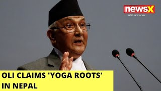 Oli Claims 'Yoga Roots' In Nepal | History Not Proof Enough? | NewsX - NEWSXLIVE