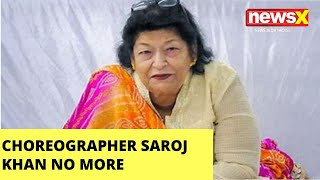 Ace choreographer Saroj Khan no more |NewsX - NEWSXLIVE
