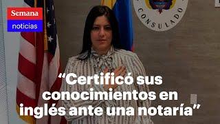 Cónsul Claudia Bustamante certificó en una notaría que sí habla inglés: David Racero | Semana