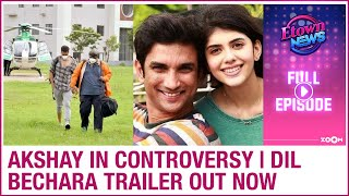 Akshay Kumar trapped in controversy | Sushant's Dil Bechara trailer out now | E-Town News - ZOOMDEKHO