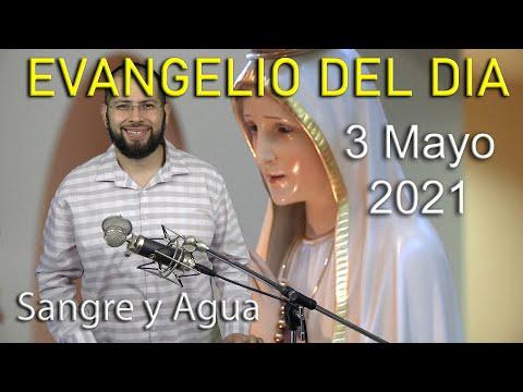 Evangelio Del Dia de Hoy - Lunes 3 Mayo 2021- Podemos Ver a Dios - Sangre y Agua