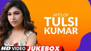 Hits Of Tulsi Kumar Songs ★ Video Jukebox ★ Best of Tulsi Kumar Songs | T-Series - TSERIES