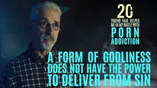 A Form of Godliness Won't Deliver from Sin | 20 Truths that Help in the Battle with Porn Addiction