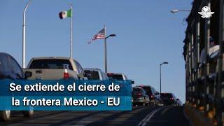 Estados Unidos amplía cierre parcial de la frontera con México hasta el 22 de junio