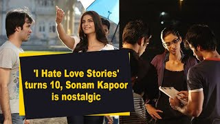 'I Hate Love Stories' turns 10, Sonam Kapoor is nostalgic - IANSINDIA