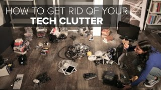 How to get rid of your tech clutter