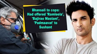 Bhansali to cops: Had offered 'Ramleela', 'Bajirao Mastani', 'Padmaavat' to Sushant - IANSINDIA