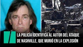 La policía identifica al autor del ataque de Nashville, que murió en la explosión