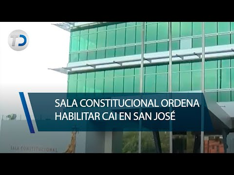 Sala Constitucional ordena habilitar CAI en San José