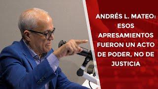 Andrés L. Mateo: Esos apresamientos fueron un acto de poder, no de justicia