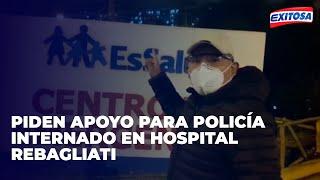 Piden apoyo para policía internado en Hospital Rebagliati
