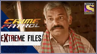 Crime Patrol Extreme Files - बेरहम - Full Episode - SETINDIA