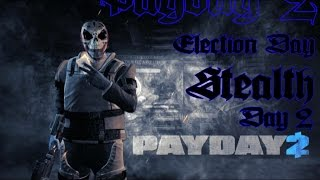 Payday 2 Election Day 2 full stealth overkill difficulty gameplay/walkthrough
