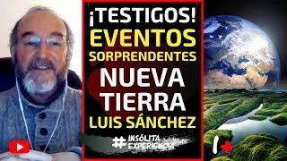 EXCLUSIVO I Eventos sorprendentes para la NUEVA TIERRA. ¡Todos seremos testigos! LUIS SÁNCHEZ