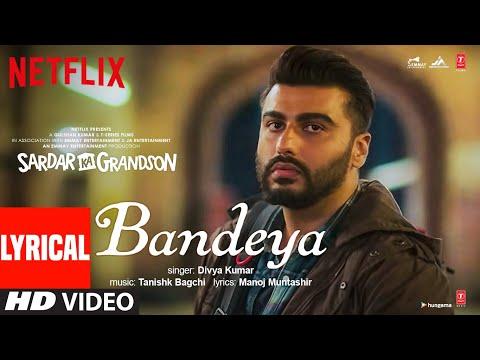 Bandeya (Lyrical)   Sardar Ka Grandson  Arjun K, Rakul P,John A,Aditi R  Divya K  Tanishk B,Manoj M