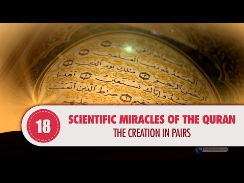 Scientific Miracles of the Quran, 18 - The Creation in Pairs