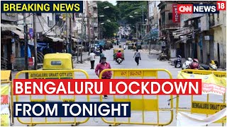 Bengaluru To Be Locked Down From 8PM Today Till 5 AM On Monday | CNN News18 - IBNLIVE