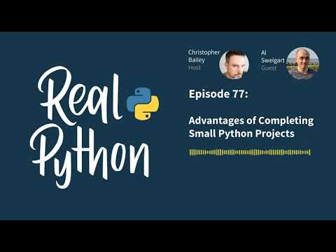 Advantages of Completing Small Python Projects | Real Python Podcast #77