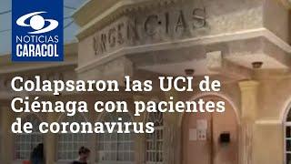 Colapsaron las UCI de Ciénaga con pacientes de coronavirus