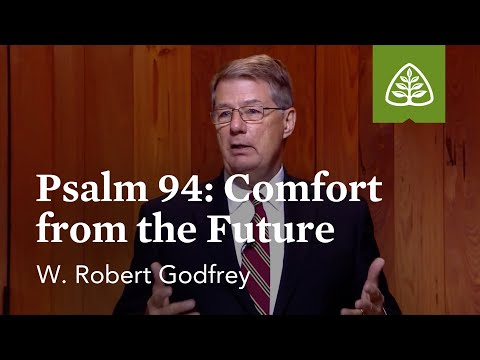 Psalm 94 - Comfort from the Future: Learning to Love the Psalms with W. Robert Godfrey