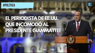 POLÍTICA   EL PERIODISTA DE EE.UU. QUE INCOMODÓ AL PRESIDENTE GIAMMATTEI