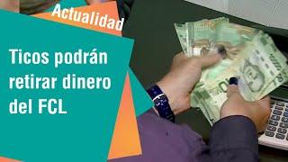 Ticos podrán retirar dinero del FCL a partir de abril | Actualidad