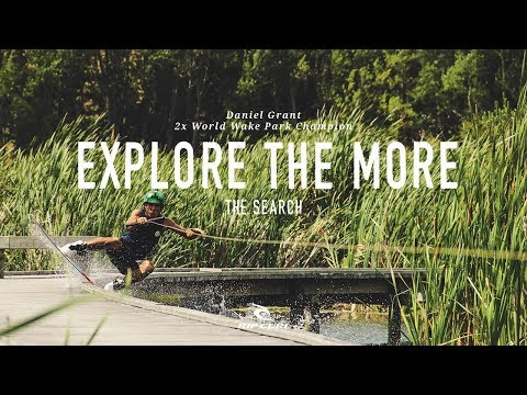 Explore The More | 2x Wake Park Champion Daniel Grant on #TheSearch