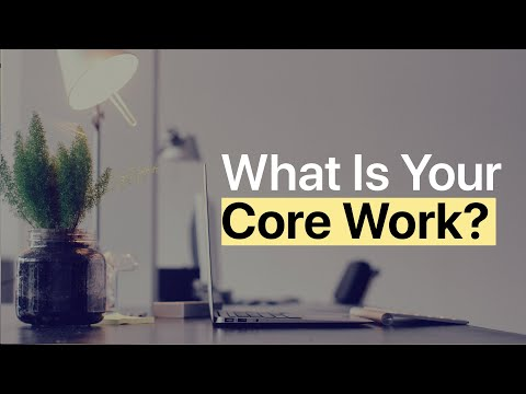 Do You Know What Your Core Work Is?