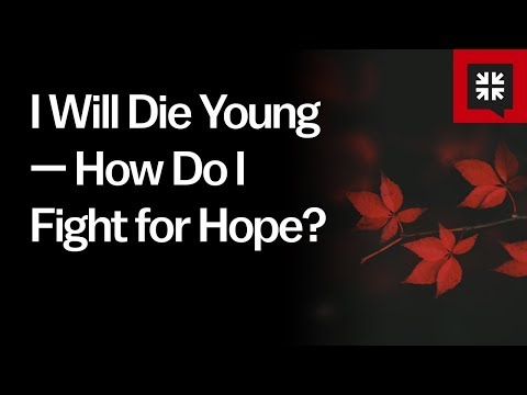 I Will Die Young — How Do I Fight for Hope? // Ask Pastor John