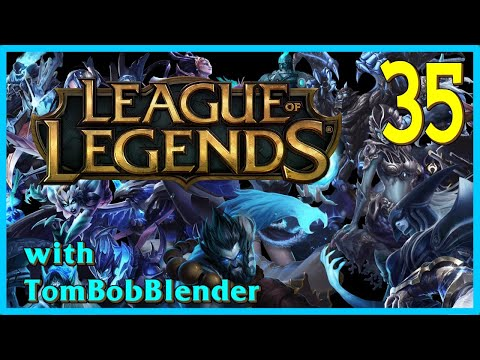 League of Legends with TomBobBlender   E35