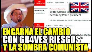 PRENSA INGLESA ADVIERTE SOBRE CASTILLO: ENCARNA EL CAMBIO, PERO GRAVES RIESGOS ECONÓMICOS