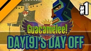 Day[9]'s Day Off - Guacamelee - P1