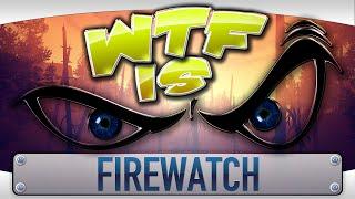 ? WTF Is... - Firewatch ?