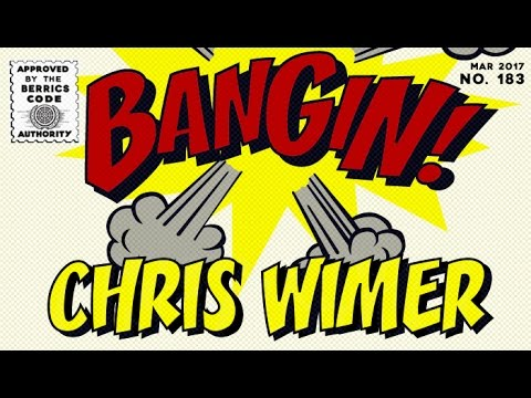 Chris Wimer - Bangin!