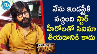 Am not fascinated to work with Star Heroes in TFI - Director Bandi Saroj Kumar | Frankly with TNR - IDREAMMOVIES